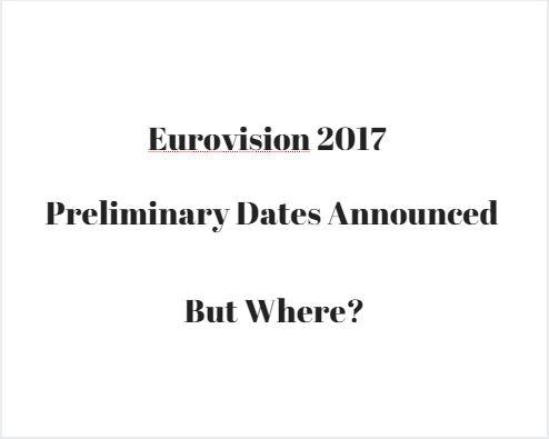 Eurovision 2017 Premilinary Dates